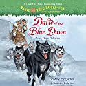 Magic Tree House, Book 54: Balto of the Blue Dawn Audiobook by Mary Pope Osborne Narrated by Mary Pope Osborne