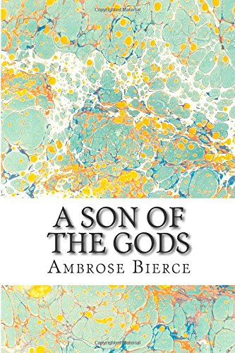 A Son Of The Gods: (Ambrose Bierce Classics Collection)