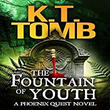 The Fountain of Youth: A Phoenix Quest Adventure, Book 4 (       UNABRIDGED) by K.T. Tomb Narrated by Dana Lyn Baron