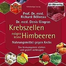 Krebszellen mögen keine Himbeeren: Nahrungsmittel gegen Krebs (       ungekürzt) von Richard Béliveau, Denis Gingras Gesprochen von: Stephan Buchheim