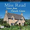 News from Thrush Green (       UNABRIDGED) by Miss Read Narrated by Gwen Watford