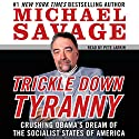 Trickle Down Tyranny: Crushing Obama's Dreams of a Socialist America Audiobook by Michael Savage Narrated by Pete Larkin