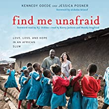 Find Me Unafraid: Love, Loss, and Hope in an African Slum (       UNABRIDGED) by Kennedy Odede, Jessica Posner Narrated by Korey Jackson, Mandy Siegfried