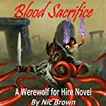 Blood Sacrifice: A Werewolf for Hire Novel, Book 2 | Nic Brown