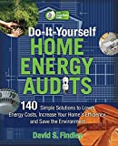 Do-It-Yourself Home Energy Audits: 140 Simple Solutions to Lower Energy Costs, Increase Your Home's Efficiency, and Save the Environmen (Tab Green Guru Guides)