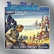 Spur zwischen den Sternen (Perry Rhodan Silber Edition 43) | H. G. Ewers, William Voltz, Clark Darlton, Hans Kneifel