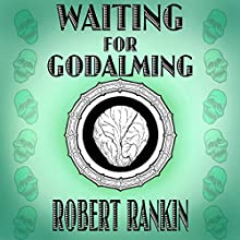 Waiting for Godalming: Barking Mad Trilogy 3 (       UNABRIDGED) by Robert Rankin Narrated by Robert Rankin