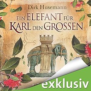 Ein Elefant für Karl den Großen Hörbuch von Dirk Husemann Gesprochen von: Peter Weiß