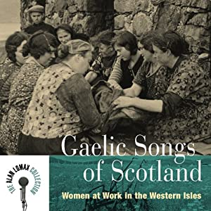 Gaelic Songs of Scotland: Women at Work in Western