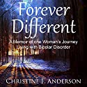 Forever Different: A Memoir of One Woman's Journey Living with Bipolar Disorder (       UNABRIDGED) by Christine F. Anderson Narrated by Kristi Alsip