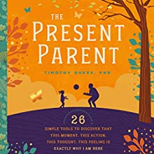 The Present Parent Handbook: 26 Simple Tools to Discover That This Moment, This Action, This Thought , This Feeling Is Exactly Why I'm Here | Livre audio Auteur(s) : Timothy Dukes PhD Narrateur(s) : Mike Bender