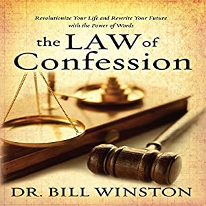 Law of Confession: Revolutionize Your Life and Rewrite Your Future with the Power of Words | [Dr. Bill Winston]