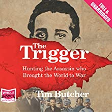 The Trigger (       UNABRIDGED) by Tim Butcher Narrated by Tim Butcher
