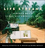 Life Streams: Alberto Reys Cuban and American Art (Suny Series in Latin American and Iberian Thought and Cultur)
