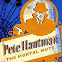 The Mortal Nuts (       UNABRIDGED) by Pete Hautman Narrated by Anthony Haden Salerno