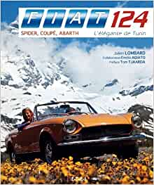 Fiat 124 Spider, Coupé, Abarth (French Edition): Julien Lombard