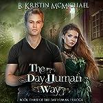 The Day Human Way   B. Kristin McMichael