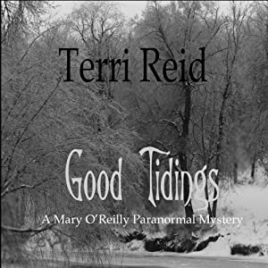 Good Tidings: A Mary O'Reilly Paranormal Mystery, Book 2 | [Terri Reid]