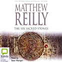 The Six Sacred Stones: Jack West Junior, Book 2 Audiobook by Matthew Reilly Narrated by Sean Mangan