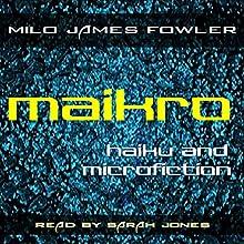 Maikro: Haiku & Microfiction Audiobook by Milo James Fowler Narrated by Sarah Jones