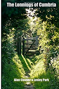 The Lonnings of Cumbria: An exploration of the quiet lanes and footpaths of Cumbria, Mr Alan Cleaver