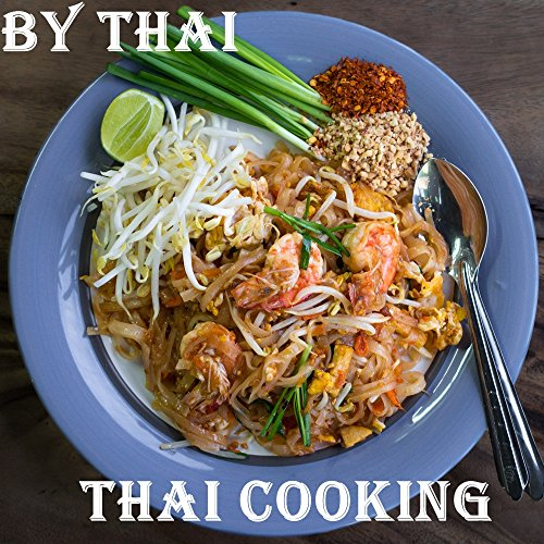 Thai Cooking: Cook Easy And Healthy Thai Food By Thai (40 years experience of cooking) (English Edition)