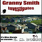 Granny Smith Investigates: The Little Old Lady Who Solves Crime | G. M. Dobbs