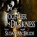 Together in Darkness Audiobook by Sloan McBride Narrated by Jeff Bower