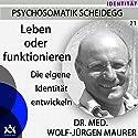 Leben oder Funktionieren: Die eigene Identität entwickeln Hörbuch von Wolf-Jürgen Maurer Gesprochen von: Wolf-Jürgen Maurer