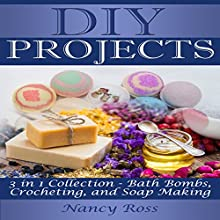 DIY Projects, 3 in 1 Collection: Bath Bombs, Crocheting, and Soap Making Audiobook by Nancy Ross Narrated by Sangita Chauhan