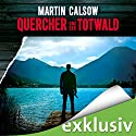 Quercher und der Totwald (Querchers dritter Fall) Audiobook by Martin Calsow Narrated by Wolfgang Wagner