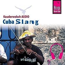Cuba Slang (Reise Know-How Kauderwelsch AUDIO) Hörbuch von Jens Sobisch Gesprochen von: Liván Menendez, Kerstin Belz