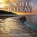 Teach Us to Pray Audiobook by Charles Fillmore Narrated by  Voice Cat LLC by Doug Spence