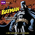 Batman: The Lazarus Syndrome Radio/TV Program by Dirk Maggs Narrated by Michael Gough, Garrick Hagon, Bob Sessions
