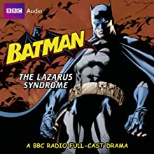 Batman: The Lazarus Syndrome  by Dirk Maggs Narrated by Michael Gough, Garrick Hagon, Bob Sessions