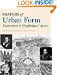 Shapers of Urban Form: Explorations i...