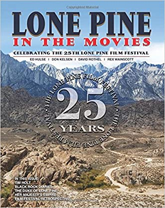 Lone Pine in the Movies: Celebrating the 25th Lone Pine Film Festival written by Ed Hulse