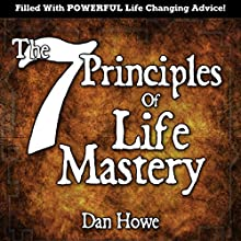 The 7 Principles of Life Mastery Audiobook by Dan Howe Narrated by Mark Caldwell Walker