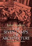 The Seven Lamps of Architecture (048626145X) by Ruskin, J.