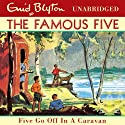 Five Go Off In A Caravan: Famous Five: 5 Audiobook by Enid Blyton Narrated by Jan Francis