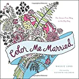 img - for Color Me Married: The Stress-Free Way to the Big Day book / textbook / text book