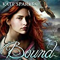 Bound: Bound, Book 1 (       UNABRIDGED) by Kate Sparkes Narrated by Paul Boehmer, Justine Eyre