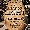 A Ray of Light: Reinhard Heydrich, Lidice, and the North Staffordshire Miners Audiobook by Russell Phillips Narrated by Anthony Howard