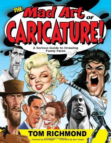 The Mad Art of Caricature!: A Serious Guide to Drawing...