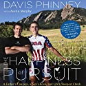 The Happiness of Pursuit: A Father's Love, a Son's Courage, and Life's Steepest Climb (       UNABRIDGED) by Davis Phinney, Austin Murphy Narrated by Ira Rosenberg