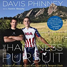 The Happiness of Pursuit: A Father's Love, a Son's Courage and Life's Steepest Climb (       UNABRIDGED) by Davis Phinney, Austin Murphy Narrated by Ira Rosenberg