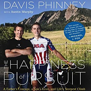 The Happiness of Pursuit: A Father's Love, a Son's Courage, and Life's Steepest Climb | [Davis Phinney, Austin Murphy]