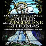 The Gnostic Gospels of Philip, Mary Magdalene, and Thomas | Joseph B. Lumpkin