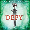 Defy (       UNABRIDGED) by Sara B. Larson Narrated by Rebecca Mozo