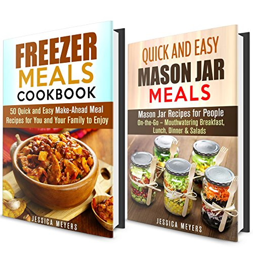 Cookbook for Busy People Box Set: Over 70 Freezer and Mason Jar Meal Recipes for People On-the-Go - Mouthwatering Breakfast, Lunch, Dinner & Salads (Quick and Easy Recipes Cookbook) by Jessica Meyers